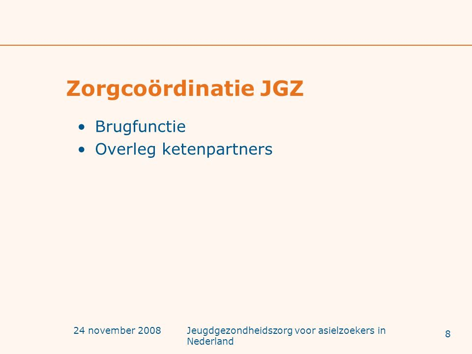 24 november 2008Jeugdgezondheidszorg voor asielzoekers in Nederland Zorgcoördinatie JGZ Brugfunctie Overleg ketenpartners 8