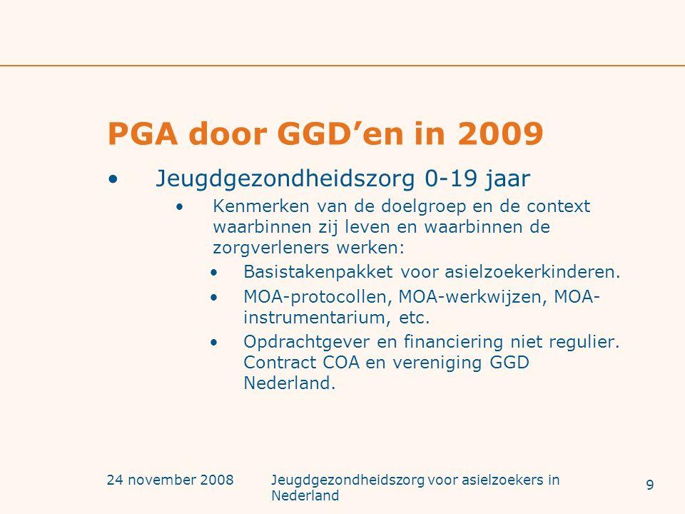 24 november 2008Jeugdgezondheidszorg voor asielzoekers in Nederland PGA door GGD'en in 2009 Jeugdgezondheidszorg 0-19 jaar Kenmerken van de doelgroep
