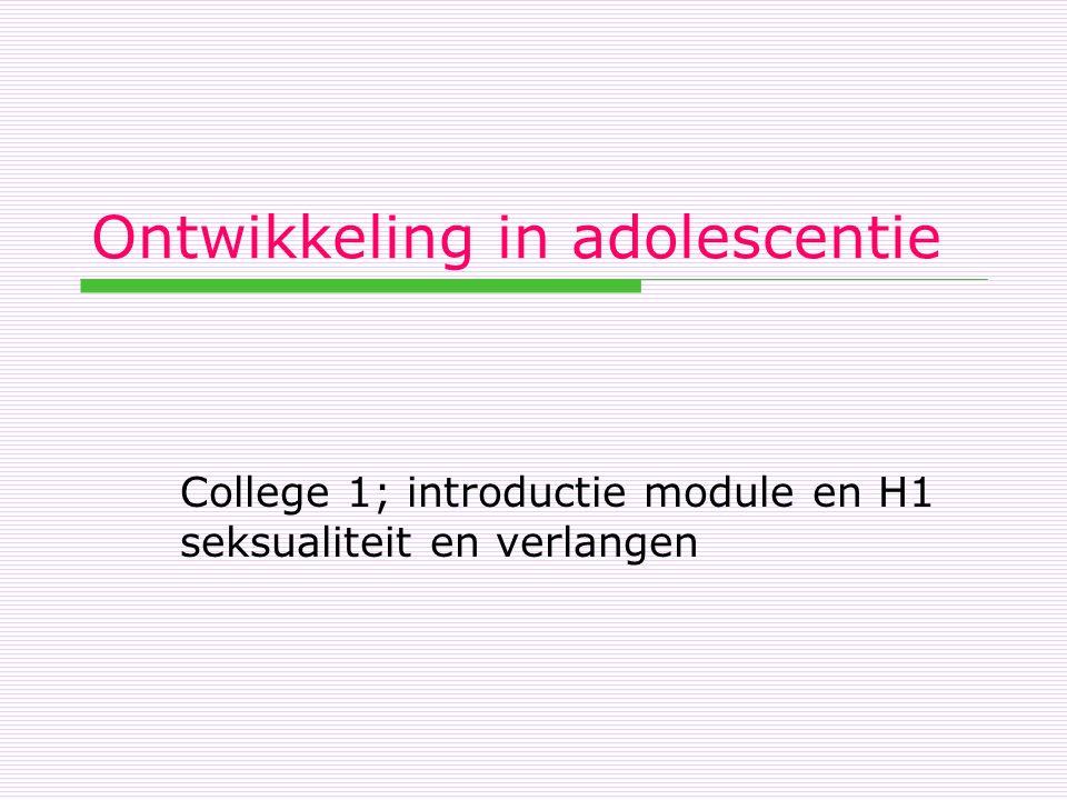 Ontwikkeling in adolescentie College 1; introductie module en H1 seksualiteit en verlangen
