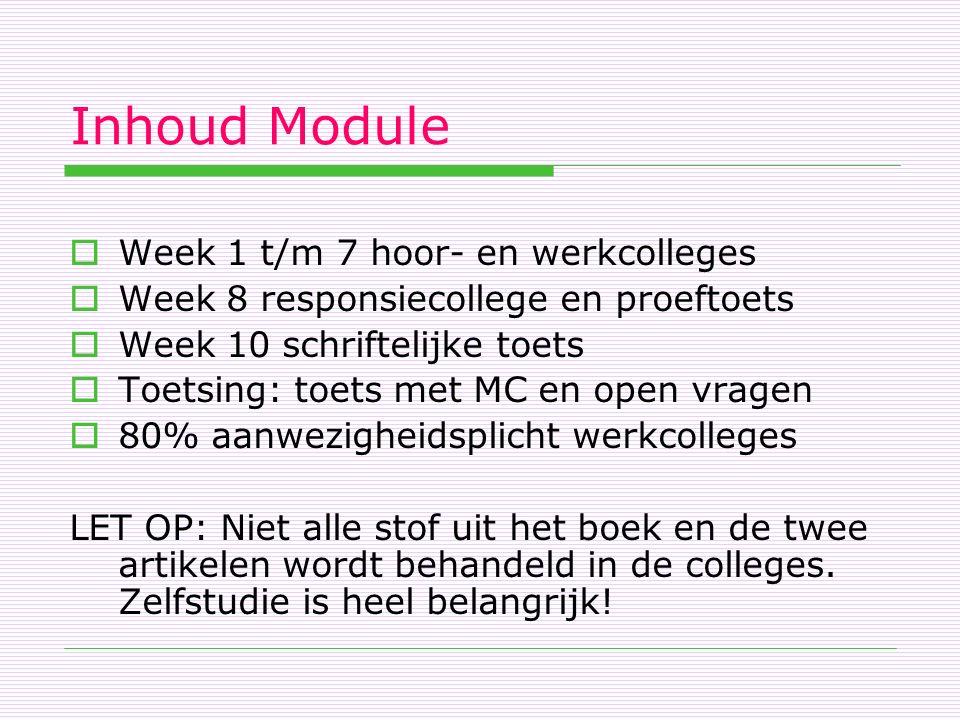 Inhoud Module  Week 1 t/m 7 hoor- en werkcolleges  Week 8 responsiecollege en proeftoets  Week 10 schriftelijke toets  Toetsing: toets met MC en o
