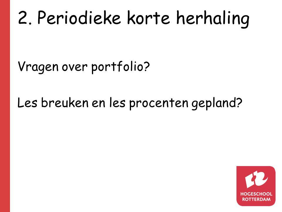 2. Periodieke korte herhaling Vragen over portfolio? Les breuken en les procenten gepland?