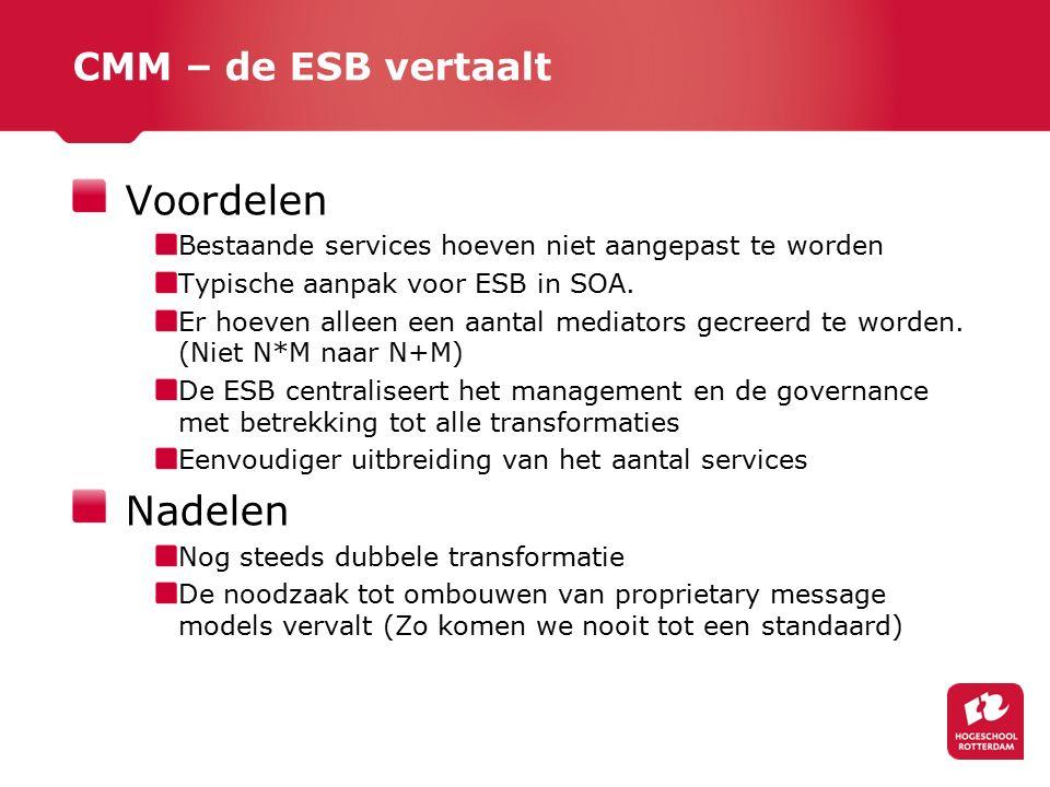 Voordelen Bestaande services hoeven niet aangepast te worden Typische aanpak voor ESB in SOA.