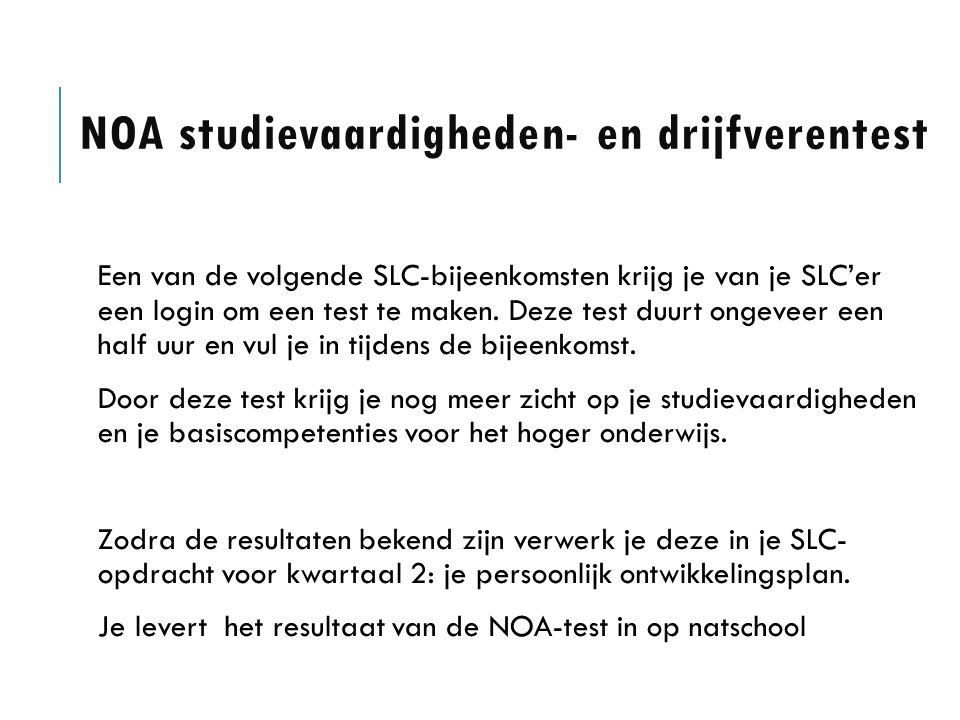 NOA studievaardigheden- en drijfverentest Een van de volgende SLC-bijeenkomsten krijg je van je SLC'er een login om een test te maken.
