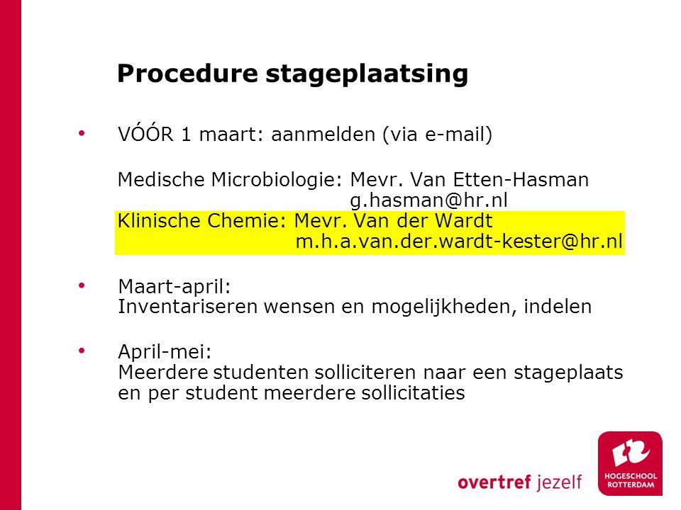 Procedure stageplaatsing VÓÓR 1 maart: aanmelden (via e-mail) Medische Microbiologie: Mevr. Van Etten-Hasman g.hasman@hr.nl Klinische Chemie: Mevr. Va