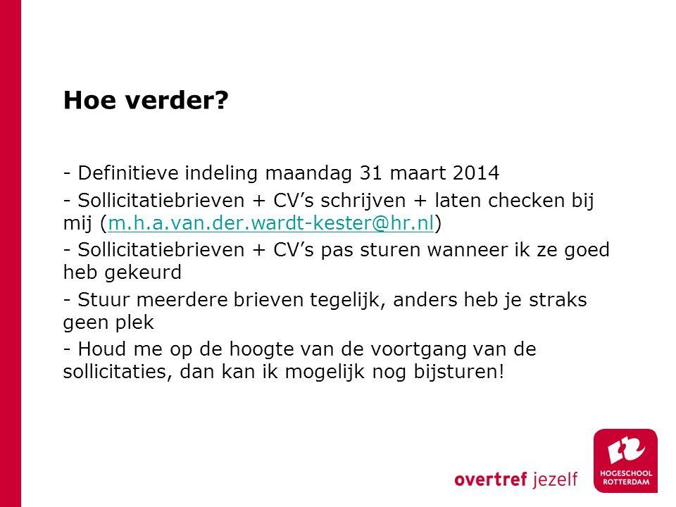 Hoe verder? - Definitieve indeling maandag 31 maart 2014 - Sollicitatiebrieven + CV's schrijven + laten checken bij mij (m.h.a.van.der.wardt-kester@hr