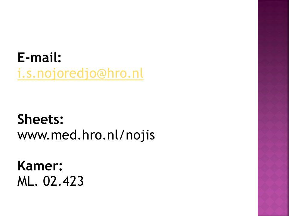 E-mail: i.s.nojoredjo@hro.nl Sheets: www.med.hro.nl/nojis Kamer: ML. 02.423