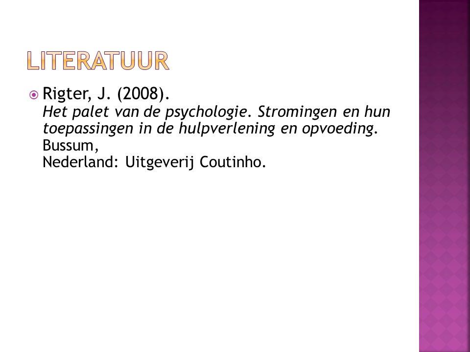  Rigter, J. (2008). Het palet van de psychologie. Stromingen en hun toepassingen in de hulpverlening en opvoeding. Bussum, Nederland: Uitgeverij Cout