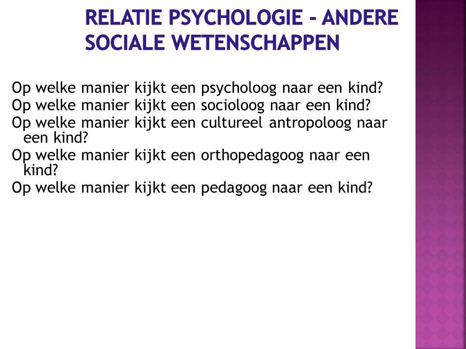 Op welke manier kijkt een psycholoog naar een kind? Op welke manier kijkt een socioloog naar een kind? Op welke manier kijkt een cultureel antropoloog