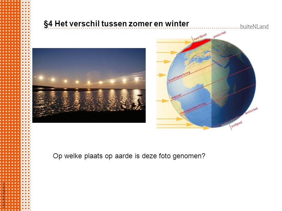 §4 Het verschil tussen zomer en winter Op welke plaats op aarde is deze foto genomen?