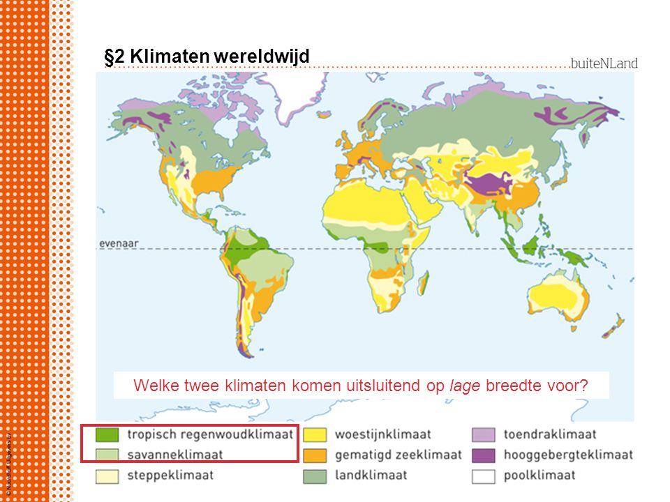 §2 Klimaten wereldwijd Welke twee klimaten komen uitsluitend op lage breedte voor?