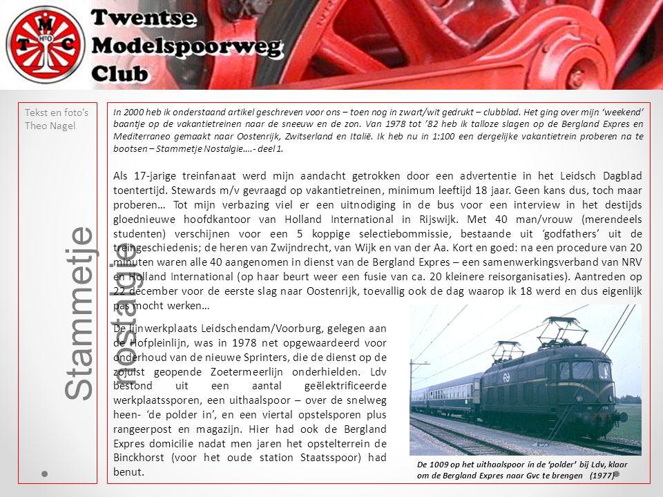 Tekst en foto's Theo Nagel Stammetje nostalgie In 2000 heb ik onderstaand artikel geschreven voor ons – toen nog in zwart/wit gedrukt – clubblad.