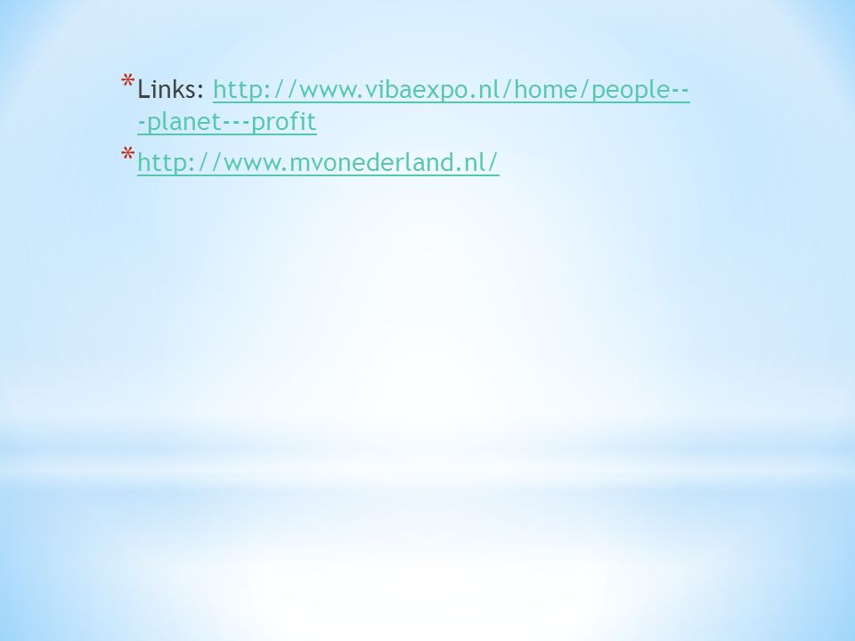 * Links: http://www.vibaexpo.nl/home/people-- -planet---profithttp://www.vibaexpo.nl/home/people-- -planet---profit * http://www.mvonederland.nl/ http