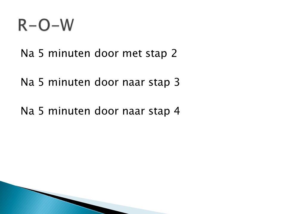 Na 5 minuten door met stap 2 Na 5 minuten door naar stap 3 Na 5 minuten door naar stap 4