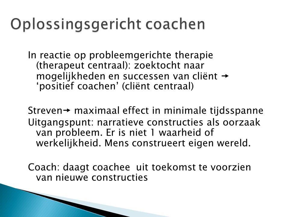 In reactie op probleemgerichte therapie (therapeut centraal): zoektocht naar mogelijkheden en successen van cliënt  'positief coachen' (cliënt centra