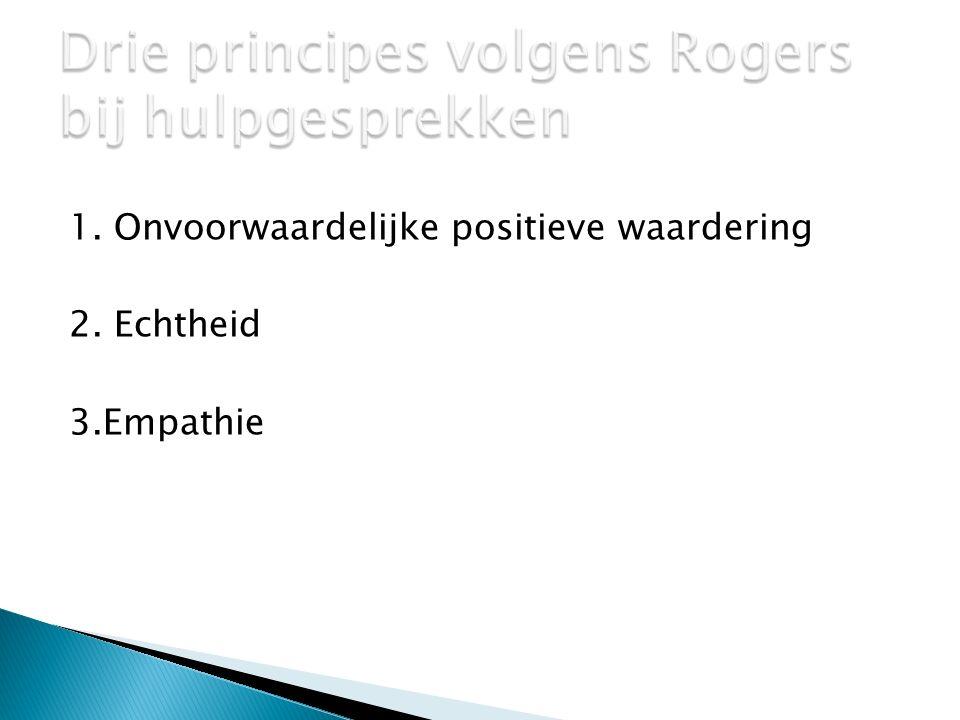 1. Onvoorwaardelijke positieve waardering 2. Echtheid 3.Empathie