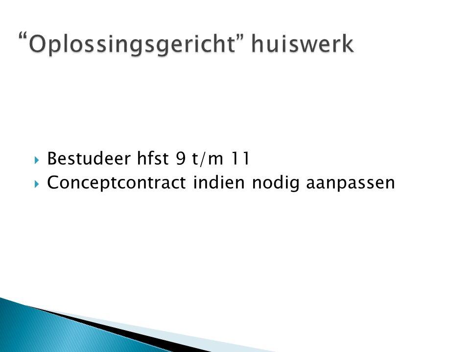  Bestudeer hfst 9 t/m 11  Conceptcontract indien nodig aanpassen