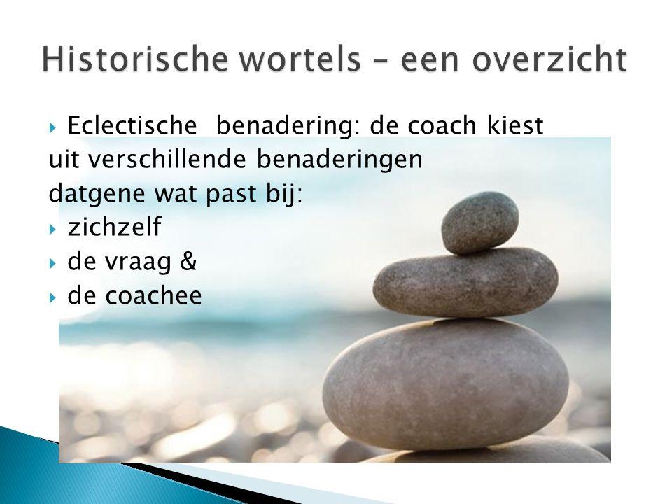  Eclectische benadering: de coach kiest uit verschillende benaderingen datgene wat past bij:  zichzelf  de vraag &  de coachee