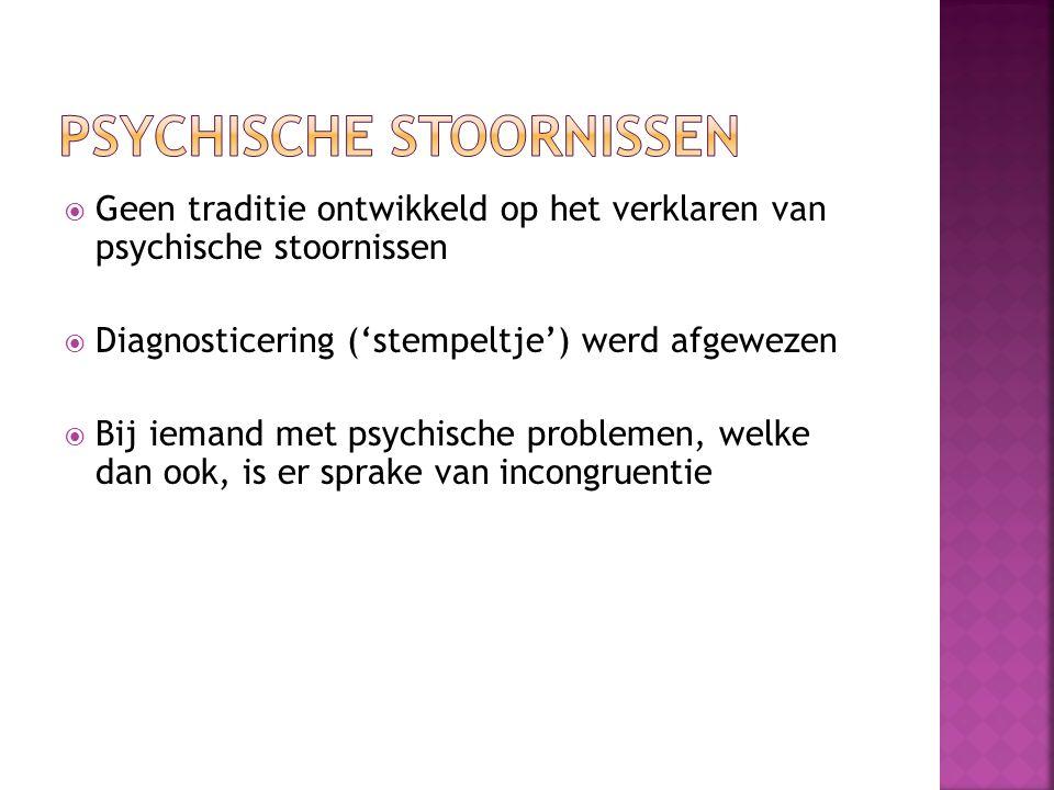  Geen traditie ontwikkeld op het verklaren van psychische stoornissen  Diagnosticering ('stempeltje') werd afgewezen  Bij iemand met psychische problemen, welke dan ook, is er sprake van incongruentie