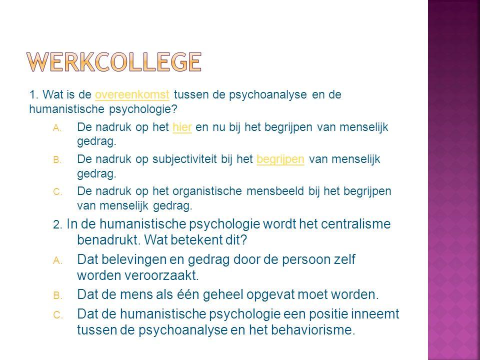 1.Wat is de overeenkomst tussen de psychoanalyse en de humanistische psychologie?overeenkomst A.