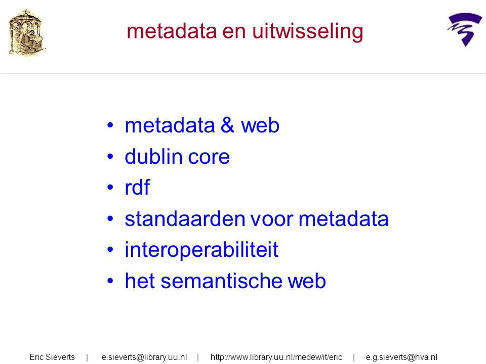 metadata & web dublin core rdf standaarden voor metadata interoperabiliteit het semantische web Eric Sieverts | e.sieverts@library.uu.nl | http://www.