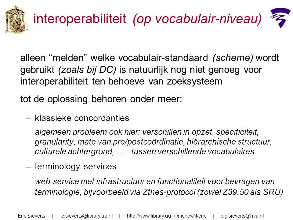 """interoperabiliteit (op vocabulair-niveau) alleen """"melden"""" welke vocabulair-standaard (scheme) wordt gebruikt (zoals bij DC) is natuurlijk nog niet gen"""
