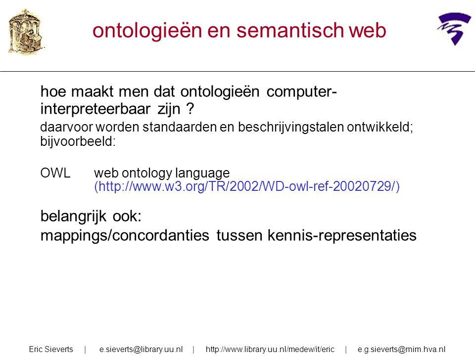 ontologieën en semantisch web hoe maakt men dat ontologieën computer- interpreteerbaar zijn ? daarvoor worden standaarden en beschrijvingstalen ontwik