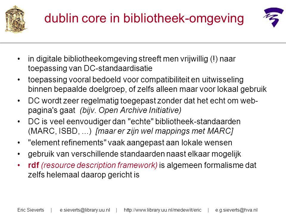 dublin core in bibliotheek-omgeving in digitale bibliotheekomgeving streeft men vrijwillig (!) naar toepassing van DC-standaardisatie toepassing voora
