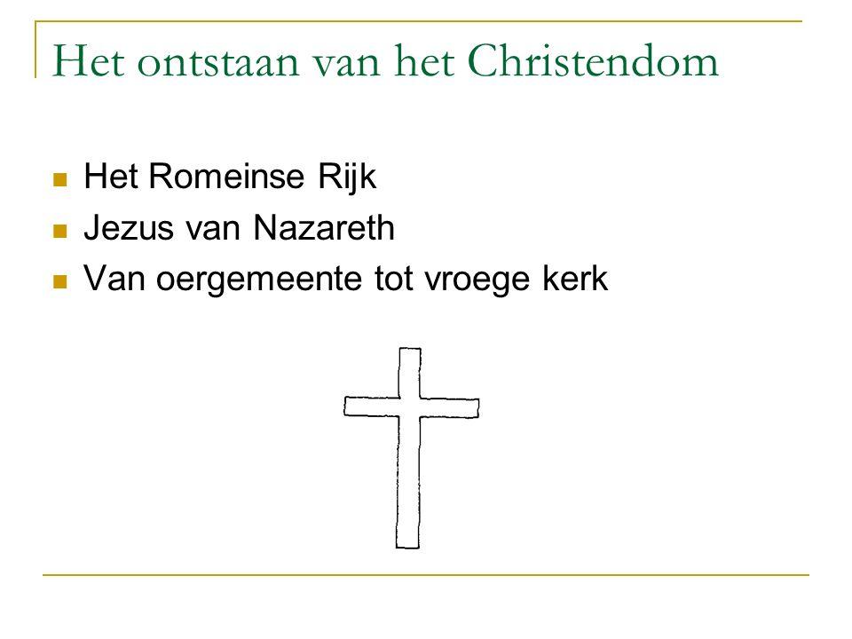 Het ontstaan van het Christendom Het Romeinse Rijk Jezus van Nazareth Van oergemeente tot vroege kerk