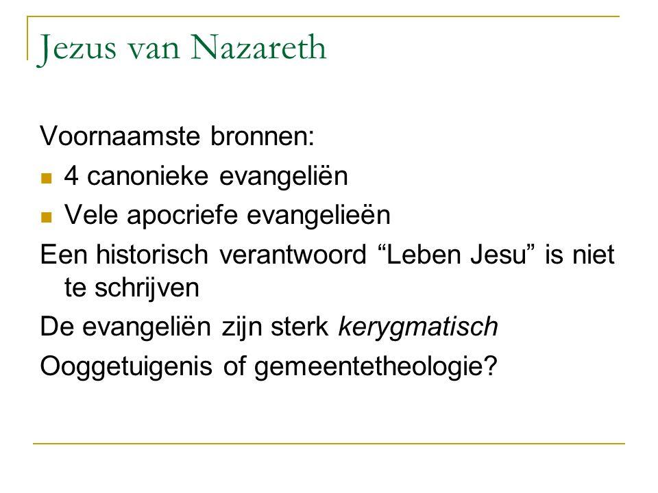 Jezus van Nazareth Voornaamste bronnen: 4 canonieke evangeliën Vele apocriefe evangelieën Een historisch verantwoord Leben Jesu is niet te schrijven De evangeliën zijn sterk kerygmatisch Ooggetuigenis of gemeentetheologie