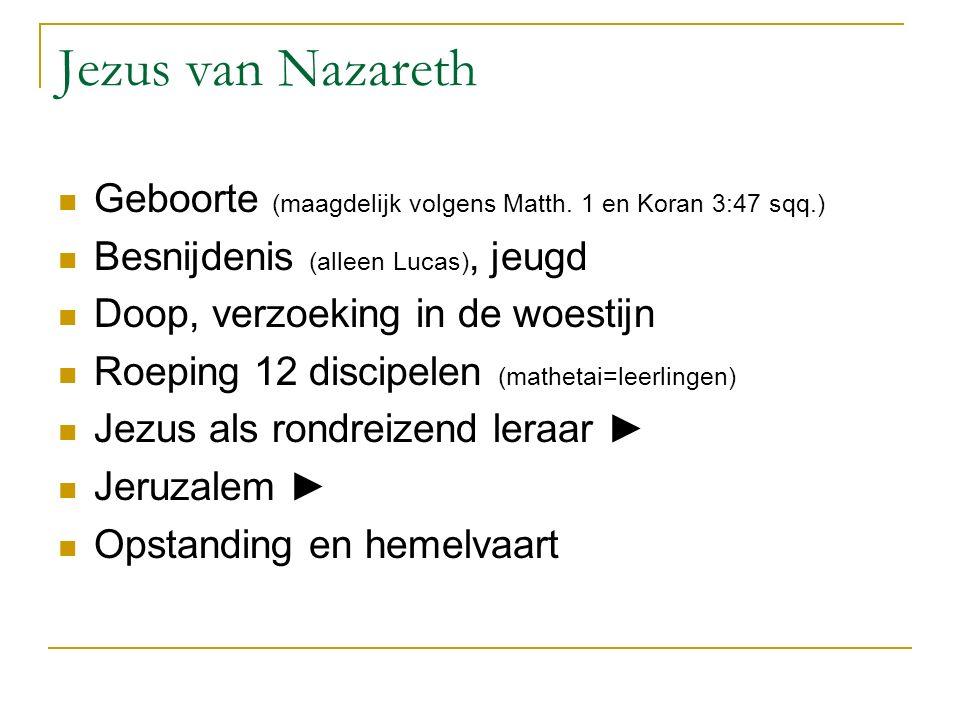 Jezus van Nazareth Geboorte (maagdelijk volgens Matth. 1 en Koran 3:47 sqq.) Besnijdenis (alleen Lucas), jeugd Doop, verzoeking in de woestijn Roeping