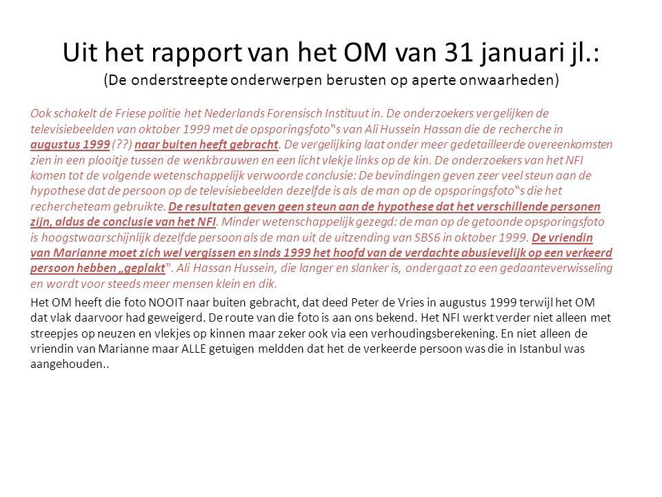 Uit het rapport van het OM van 31 januari jl.: (De onderstreepte onderwerpen berusten op aperte onwaarheden) Ook schakelt de Friese politie het Nederlands Forensisch Instituut in.