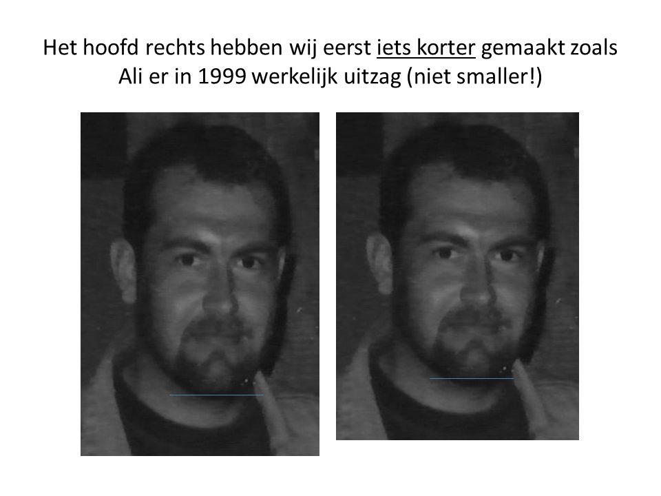 Het hoofd rechts hebben wij eerst iets korter gemaakt zoals Ali er in 1999 werkelijk uitzag (niet smaller!)