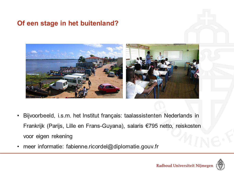 Of een stage in het buitenland? Bijvoorbeeld, i.s.m. het Institut français: taalassistenten Nederlands in Frankrijk (Parijs, Lille en Frans-Guyana), s