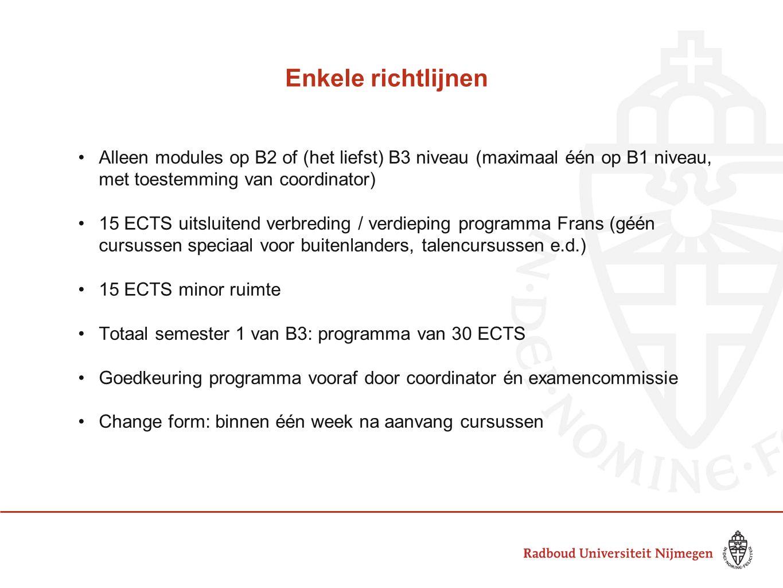 Enkele richtlijnen Alleen modules op B2 of (het liefst) B3 niveau (maximaal één op B1 niveau, met toestemming van coordinator) 15 ECTS uitsluitend ver