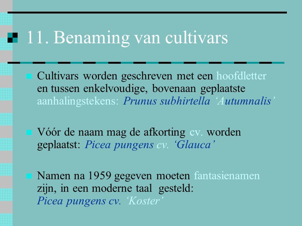 11. Benaming van cultivars Cultivars worden geschreven met een hoofdletter en tussen enkelvoudige, bovenaan geplaatste aanhalingstekens: Prunus subhir
