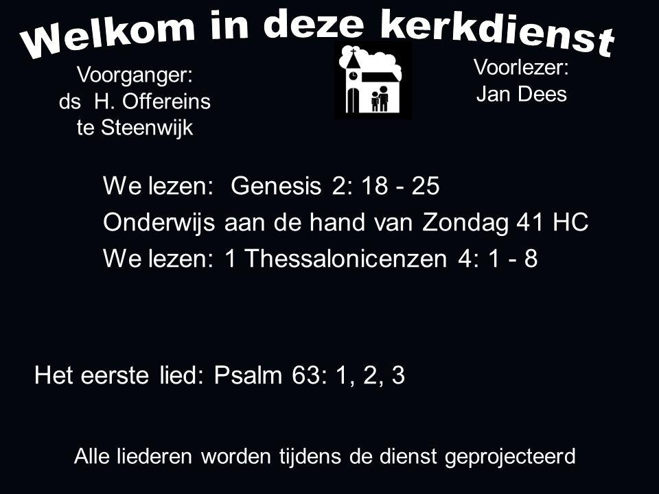 Alle liederen worden tijdens de dienst geprojecteerd Het eerste lied: Psalm 63: 1, 2, 3 Voorganger: ds H.