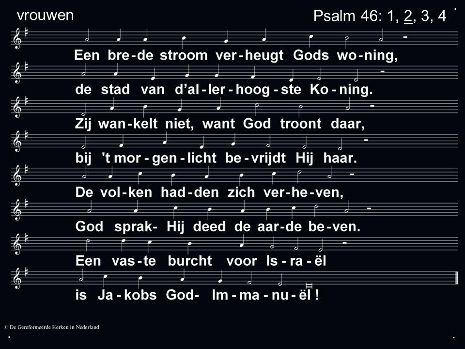 ... vrouwenPsalm 46: 1, 2, 3, 4