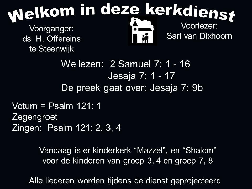 Alle liederen worden tijdens de dienst geprojecteerd Votum = Psalm 121: 1 Zegengroet Zingen: Psalm 121: 2, 3, 4 Voorganger: ds H.