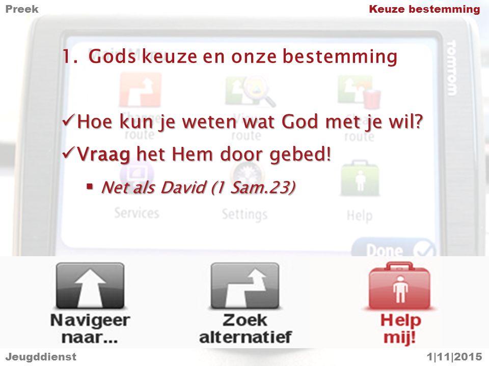 1.Gods keuze en onze bestemming Hoe kun je weten wat God met je wil? Hoe kun je weten wat God met je wil? Vraag het Hem door gebed! Vraag het Hem door