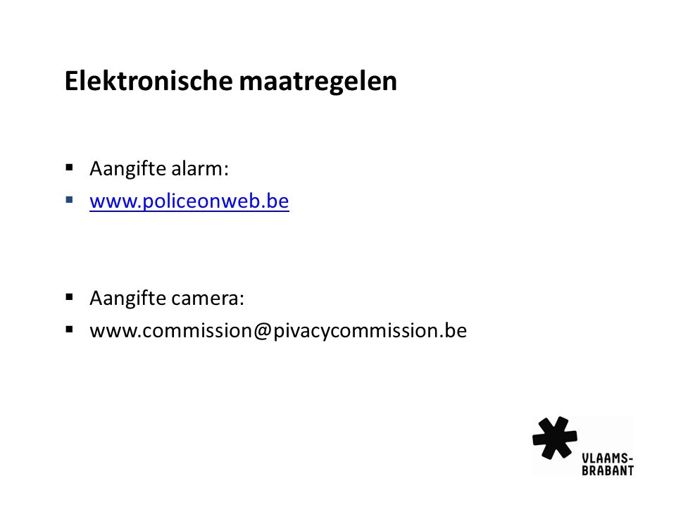 Elektronische maatregelen  Aangifte alarm:  www.policeonweb.be www.policeonweb.be  Aangifte camera:  www.commission@pivacycommission.be