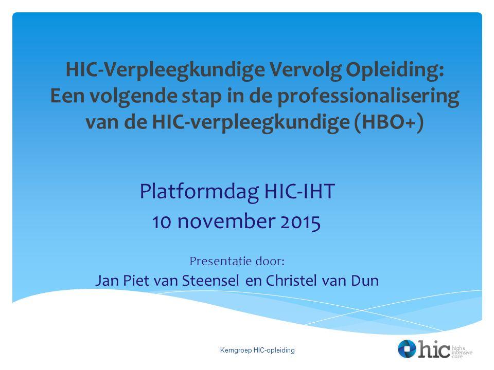HIC-Verpleegkundige Vervolg Opleiding: Een volgende stap in de professionalisering van de HIC-verpleegkundige (HBO+) Platformdag HIC-IHT 10 november 2