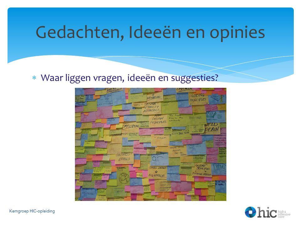 Waar liggen vragen, ideeën en suggesties? Kerngroep HIC-opleiding Gedachten, Ideeën en opinies