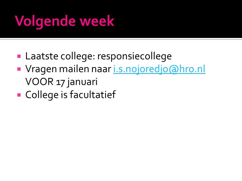  Laatste college: responsiecollege  Vragen mailen naar i.s.nojoredjo@hro.nli.s.nojoredjo@hro.nl VOOR 17 januari  College is facultatief