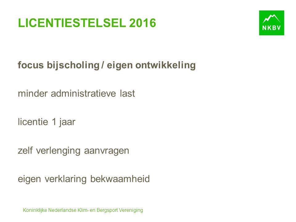 Koninklijke Nederlandse Klim- en Bergsport Vereniging LICENTIESTELSEL 2016 focus bijscholing / eigen ontwikkeling minder administratieve last licentie 1 jaar zelf verlenging aanvragen eigen verklaring bekwaamheid