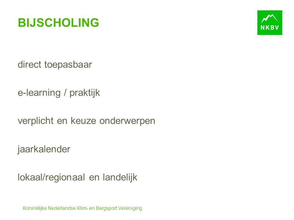 Koninklijke Nederlandse Klim- en Bergsport Vereniging BIJSCHOLING direct toepasbaar e-learning / praktijk verplicht en keuze onderwerpen jaarkalender lokaal/regionaal en landelijk