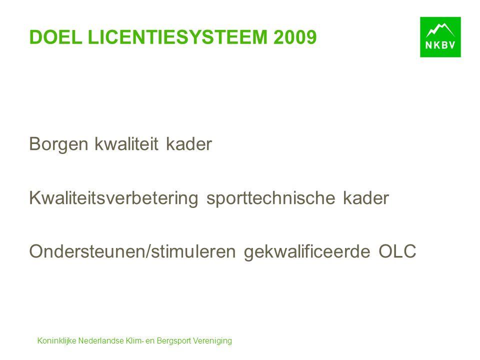 Koninklijke Nederlandse Klim- en Bergsport Vereniging DOEL LICENTIESYSTEEM 2009 Borgen kwaliteit kader Kwaliteitsverbetering sporttechnische kader Ondersteunen/stimuleren gekwalificeerde OLC