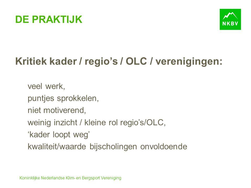 Koninklijke Nederlandse Klim- en Bergsport Vereniging DE PRAKTIJK Kritiek kader / regio's / OLC / verenigingen: veel werk, puntjes sprokkelen, niet mo