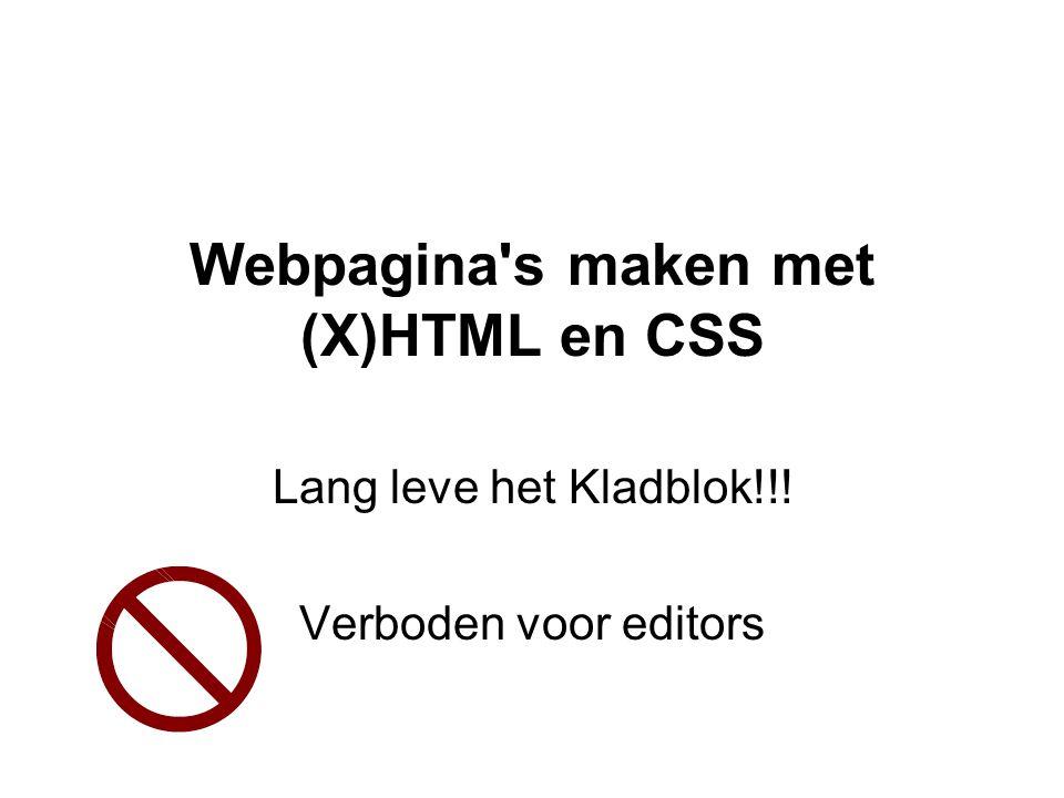 Webpagina's maken met (X)HTML en CSS Lang leve het Kladblok!!! Verboden voor editors