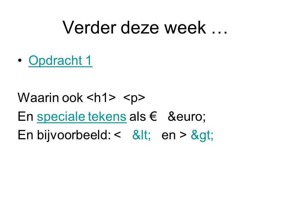 Verder deze week … Opdracht 1 Waarin ook En speciale tekens als € €speciale tekens En bijvoorbeeld: >