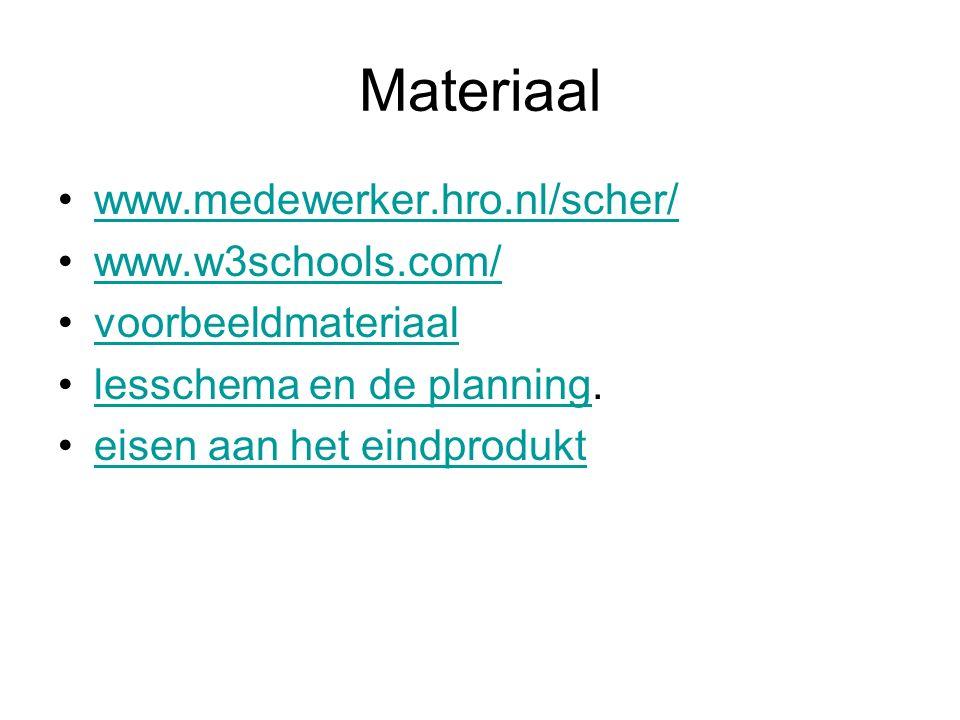 Materiaal www.medewerker.hro.nl/scher/ www.w3schools.com/ voorbeeldmateriaal lesschema en de planning.lesschema en de planning eisen aan het eindprodu